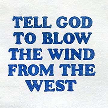 Tell God to Blow the Wind from the West