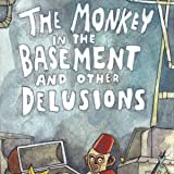 The Monkey in the Basement and Other Delusions