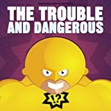 The Trouble and Dangerous