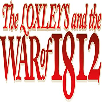 The Loxleys and the War of 1812
