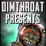 DimThroat Presents