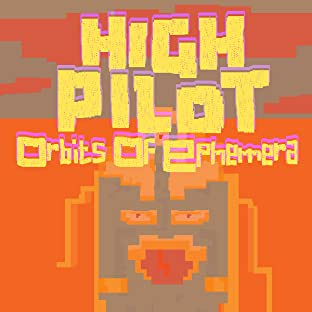 High Pilot: Orbits Of Ephemera