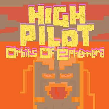 High Pilot: Orbits Of Ephemera