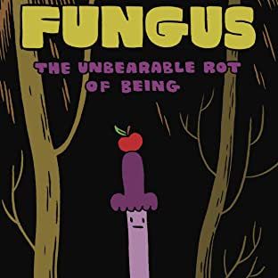Fungus: The Unbearable Rot of Being
