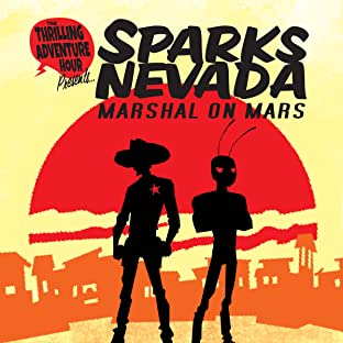 Thrilling Adventure Hour Presents: Sparks Nevada: Marshal On Mars