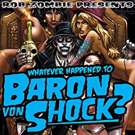 Whatever Happened To Baron Von Shock, Vol. 1