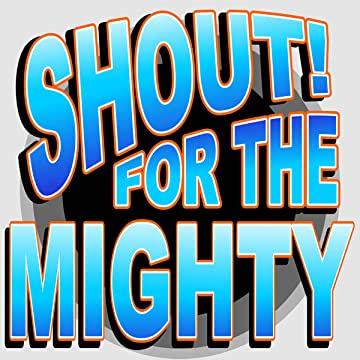 Shout for the Mighty: Kickoff!