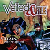 Veiled and Vile: Villain, Interrupted