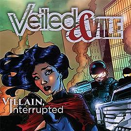 Veiled and Vile, Vol. 1: Villain, Interrupted