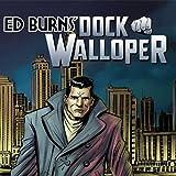Ed Burns: Dock Walloper