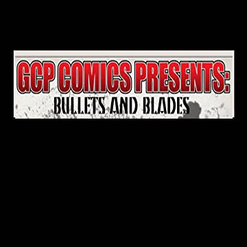 GCP Comics Presents: Bullets and Blades