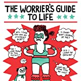 The Worrier's Guide to Life