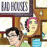 Bad Houses