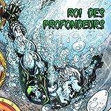 ROI DES PROFONDEURS
