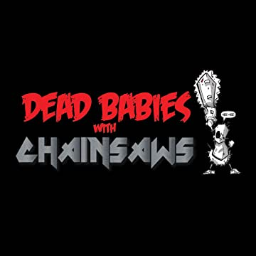 Dead Babies with Chainsaws
