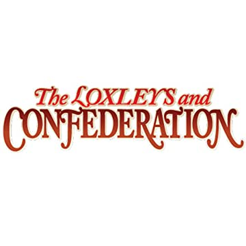 The Loxleys and Confederation