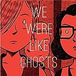 We Were Like Ghosts