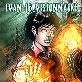 IVAN LE VISIONNAIRE