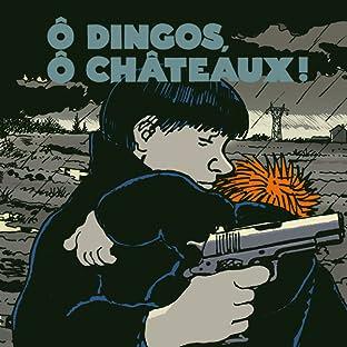 Ô dingos, Ô châteaux