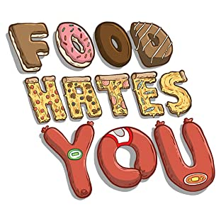 Food Hates You