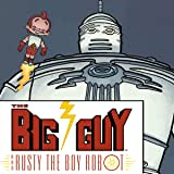 Big Guy & Rusty the Boy Robot