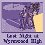 Last Night at Wyrmwood High
