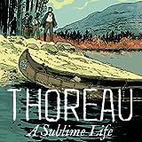 Thoreau, A Sublime Life