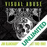 Visual Abuse: Jim Blanchard's Graphic Art 1982–2002