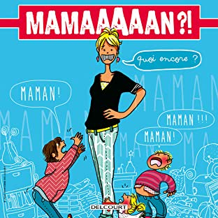 Maman ?! Quoi encore ?