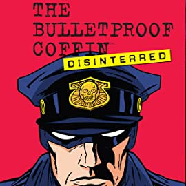 The Bulletproof Coffin: Disinterred