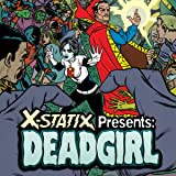 X-Statix Presents: Dead Girl (2006)
