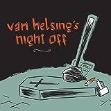Van Helsing's Night Off