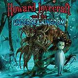 Howard Lovecraft & Undersea Kingdom