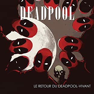 Deadpool: Le Retour Du Deadpool-Vivant