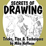 Secrets of Drawing: Tricks, Tips and Techniques