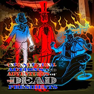 The Unconstitutional Actions and Adventures of the Dead Presidents