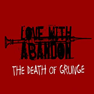 Love With Abandon: The Death of GRUNGE