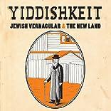 Yiddishkeit Jewish Vernacular & the New Land