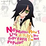 No Matter How I Look at It, It's You Guys' Fault I'm Not Popular!