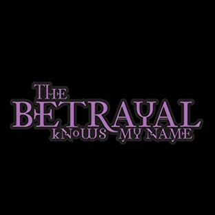 The Betrayal Knows My Name