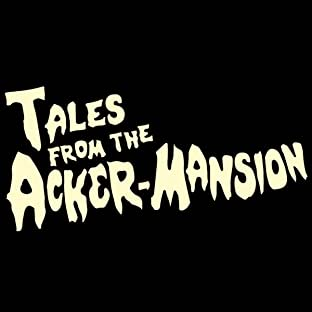 Tales From the Acker-Mansion