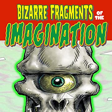 Bizarre Fragments of the Imagination