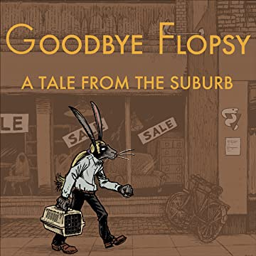 Goodbye Flopsy - A Tale from the Suburb