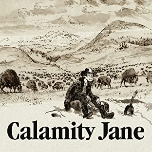 Calamity Jane: The Calamitous Life of Martha Jane Cannary, 1852–1903