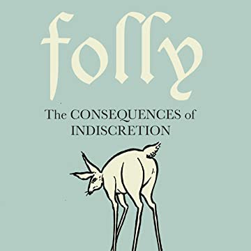 Folly: Consequences of Indiscretion