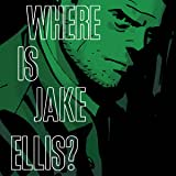 Where Is Jake Ellis?