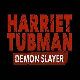Harriet Tubman: Demon Slayer