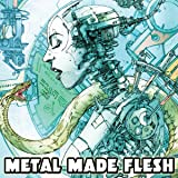 Metal Made Flesh