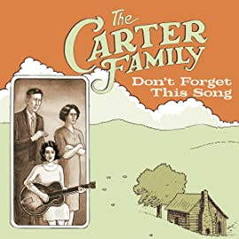 The Carter Family: Dont Forget This Song
