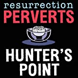 Resurrection Perverts: Hunter's Point